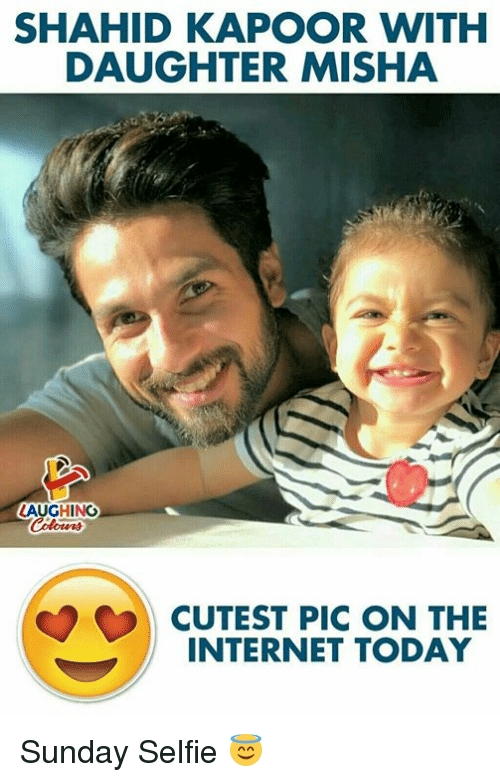 misha: SHAHID KAPOOR WITH  DAUGHTER MISHA  LAUGHING  OCUTEST PIC ON THE  INTERNET TODAY Sunday Selfie 😇