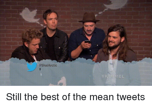 mean tweets: @ShaiArctic Still the best of the mean tweets