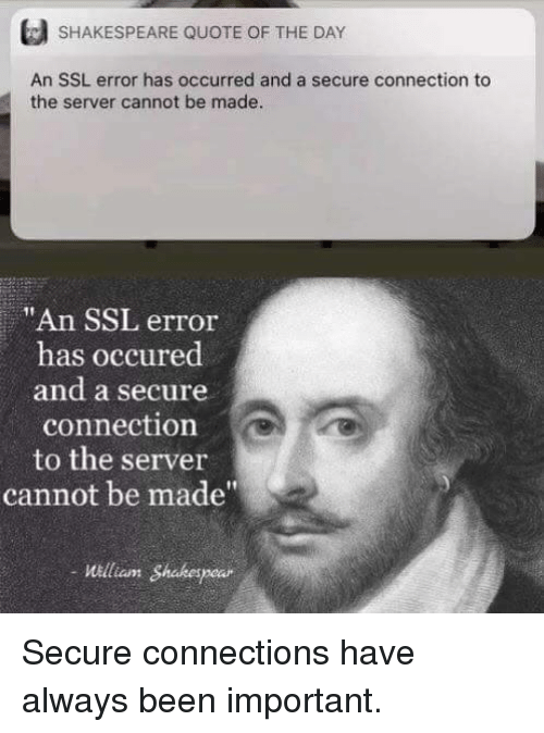 """Shakespeare, Been, and Ssl: SHAKESPEARE QUOTE OF THE DAY  An SSL error has occurred and a secure connection to  the server cannot be made  """"An SSL error  has occured  and a secure  connection  to the server  cannot be made  William Shakespear Secure connections have always been important."""