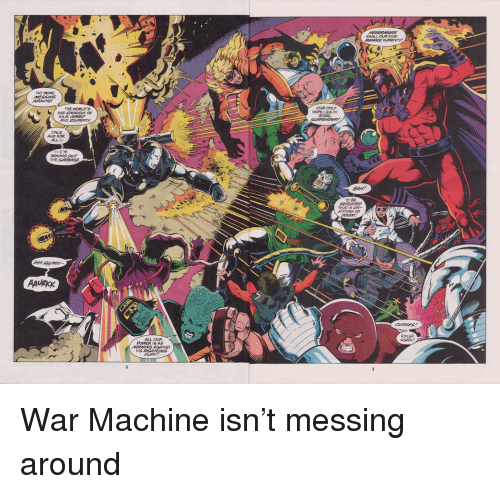 War Machine, Power, and Hope: SHALL OUR KIND  2  NO MORE  OUR ONLY  HOPE LIES IN  THE WORLDS  ONCE  AND FOR  ALL  TO BE  2  AAURKK  FOLED  ALL OUR  POWER IS AS War Machine isn't messing around