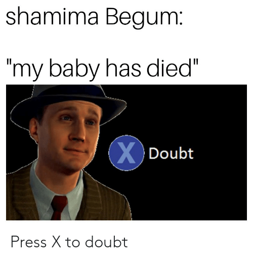 """Doubt, Baby, and Press: shamima Begum  my baby has died""""  Doubt Press X to doubt"""