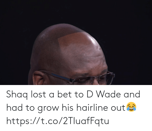 Lost: Shaq lost a bet to D Wade and had to grow his hairline out😂 https://t.co/2TIuafFqtu