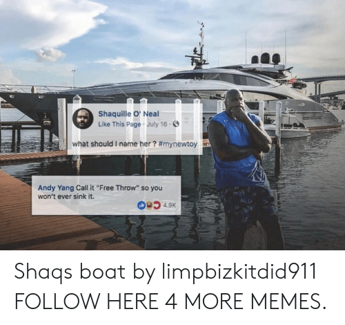 """Dank, Memes, and Shaq: Shaquille O' Neal  Like This Page July 16.  what should i name her? #mynewtoy  Andy Yang Call it""""Free Throw"""" so you  won't ever sink it. Shaqs boat by limpbizkitdid911 FOLLOW HERE 4 MORE MEMES."""
