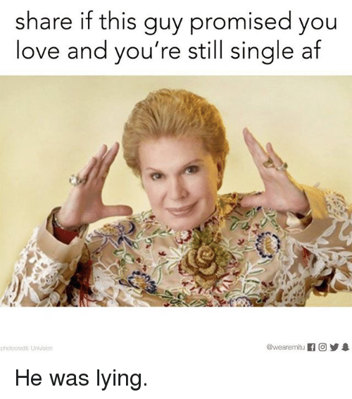 Af, Love, and Memes: share if this guy promised you  love and you're still single af  photocredit Univision He was lying.
