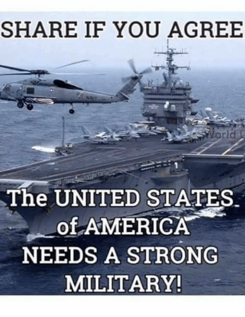 America, Memes, and United: SHARE IF YOU AGREE  orld  The UNITED STATES  of AMERICA  NEEDS A STRONG  MILITARY