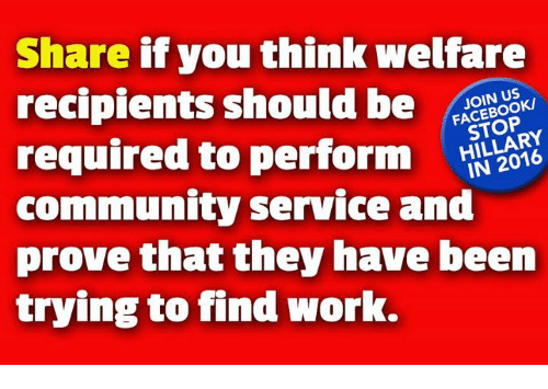 Community, Memes, and Work: Share if you think welfare  recipients should be OO  required to perform  community service and  prove that they have been  trying to find work.  N US  STOP