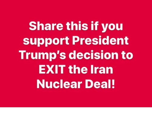 Iran, President, and You: Share this if you  support President  Trump's decision to  EXIT the Iran  Nuclear Deal!