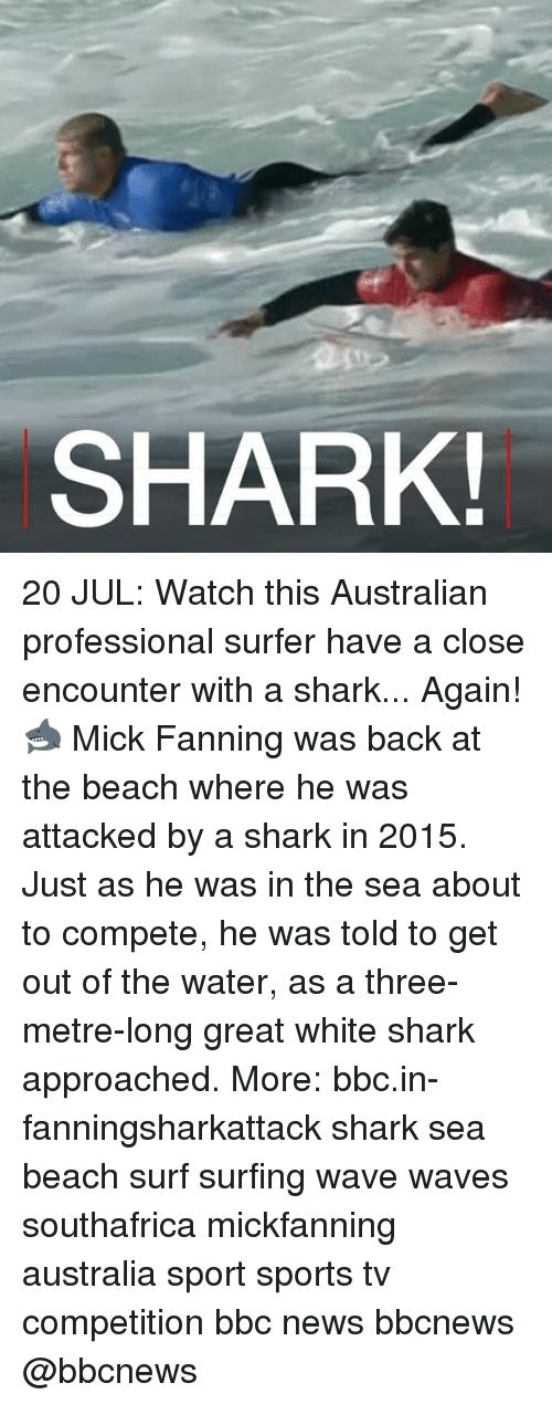 Memes, News, and Sports: SHARK 20 JUL: Watch this Australian professional surfer have a close encounter with a shark... Again! 🦈 Mick Fanning was back at the beach where he was attacked by a shark in 2015. Just as he was in the sea about to compete, he was told to get out of the water, as a three-metre-long great white shark approached. More: bbc.in-fanningsharkattack shark sea beach surf surfing wave waves southafrica mickfanning australia sport sports tv competition bbc news bbcnews @bbcnews