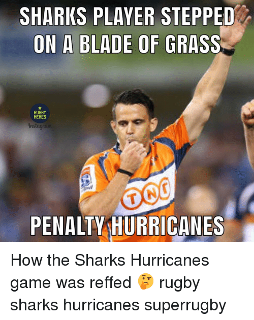 Blade, Memes, and Game: SHARKS PLAVER STEPPED  ON A BLADE OF GRASS  RUGBY  MEMES  ns  PENALTY HURRICANES How the Sharks Hurricanes game was reffed 🤔 rugby sharks hurricanes superrugby