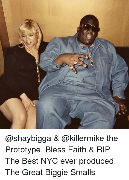 Biggie Smalls, Memes, and Best: @shaybigga & @killermike the Prototype. Bless Faith & RIP The Best NYC ever produced, The Great Biggie Smalls