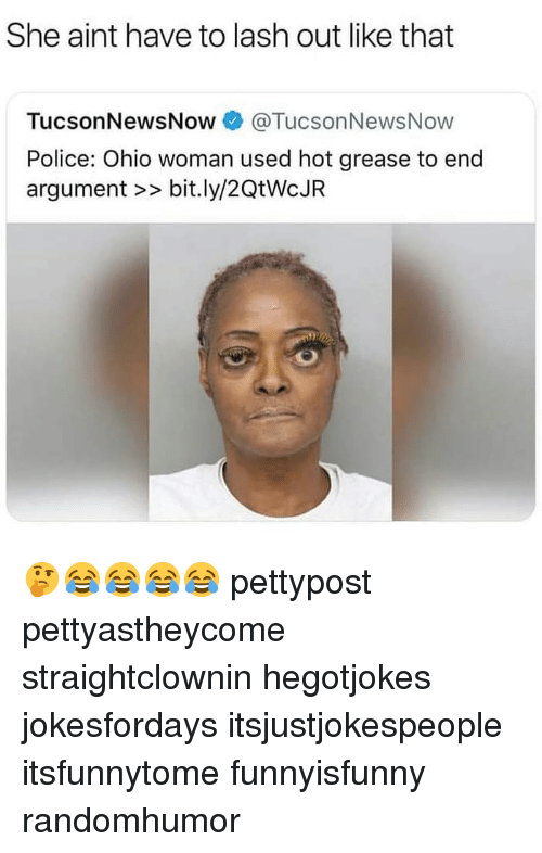Memes, Police, and Grease: She aint have to lash out like that  TucsonNewsNow@TucsonNewsNow  Police: Ohio woman used hot grease to end  argument >> bit.ly/2QtWcJR 🤔😂😂😂😂 pettypost pettyastheycome straightclownin hegotjokes jokesfordays itsjustjokespeople itsfunnytome funnyisfunny randomhumor