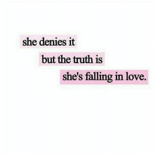 Love, Truth, and She: she denies it  but the truth is  she's falling in love.