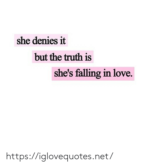 The Truth Is: she denies it  but the truth is  she's falling in love. https://iglovequotes.net/