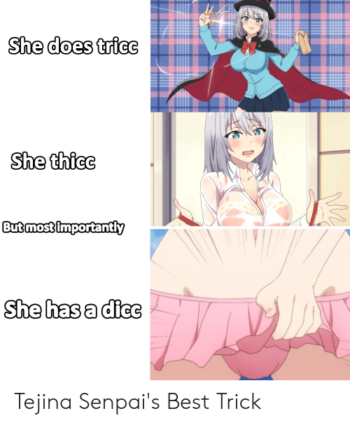 Senpais: She does tricc  She thicc  But most importantly  She has a dicc Tejina Senpai's Best Trick