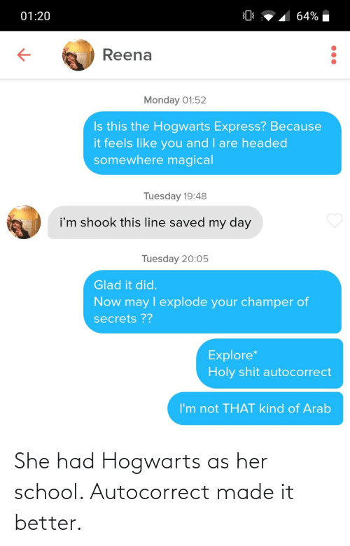 made-it: She had Hogwarts as her school. Autocorrect made it better.