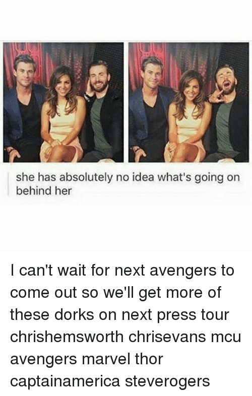 Memes, Avengers, and Marvel: she has absolutely no idea what's going on  behind her I can't wait for next avengers to come out so we'll get more of these dorks on next press tour chrishemsworth chrisevans mcu avengers marvel thor captainamerica steverogers