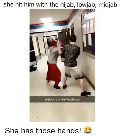 Memes, 🤖, and Him: she hit him with the hijab, lowjab, midjab  Welcome to the Washburn She has those hands! 😂