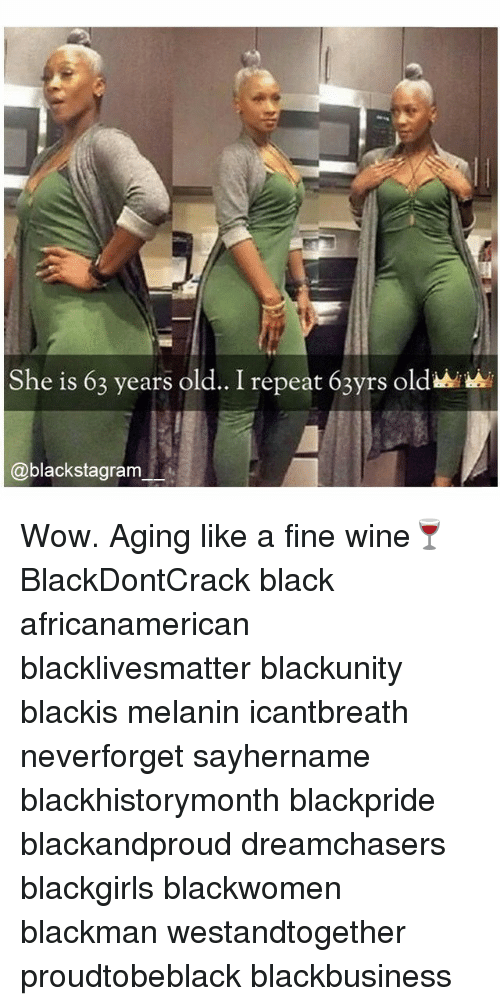 Black Lives Matter, Memes, and Wow: She is 63 years old.. I repeat 63yrs old  @blackstagram Wow. Aging like a fine wine🍷 BlackDontCrack black africanamerican blacklivesmatter blackunity blackis melanin icantbreath neverforget sayhername blackhistorymonth blackpride blackandproud dreamchasers blackgirls blackwomen blackman westandtogether proudtobeblack blackbusiness