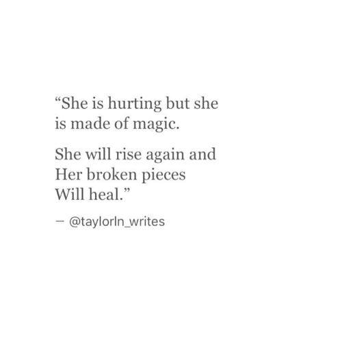 """Magic, Her, and Will: She is hurting but she  s made of magic.  She will rise again and  Her broken pieces  Will heal.""""  - @taylorln writes"""