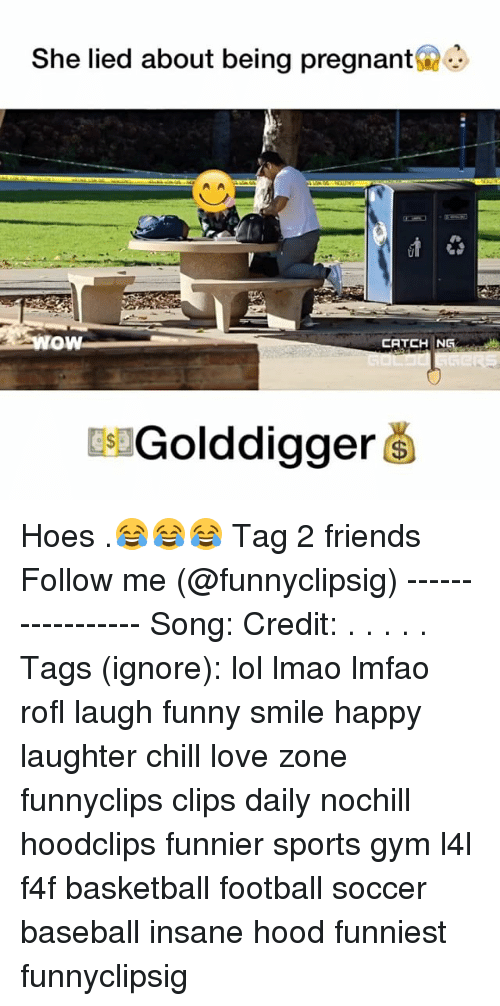 Baseballisms: She lied about being pregnant  OW  CATCH NG  Golddigger Hoes .😂😂😂 Tag 2 friends Follow me (@funnyclipsig) ----------------- Song: Credit: . . . . . Tags (ignore): lol lmao lmfao rofl laugh funny smile happy laughter chill love zone funnyclips clips daily nochill hoodclips funnier sports gym l4l f4f basketball football soccer baseball insane hood funniest funnyclipsig