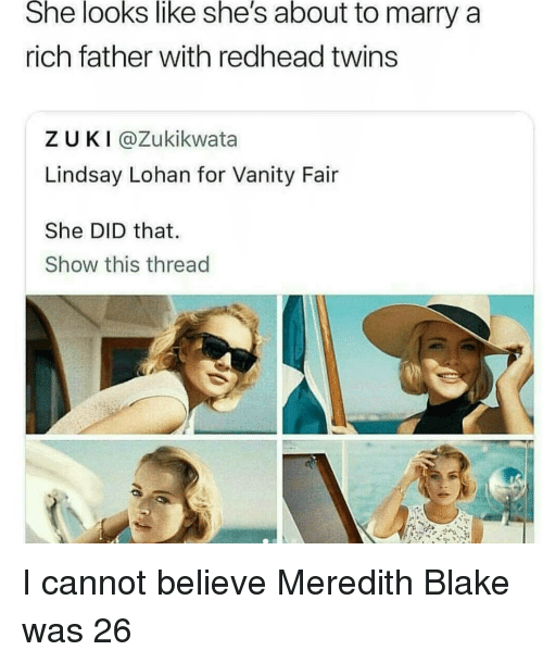 vanity fair: She looks like she's about to marry a  rich father with redhead twins  ZUKI@Zukikwata  Lindsay Lohan for Vanity Fair  She DID that  Show this thread I cannot believe Meredith Blake was 26