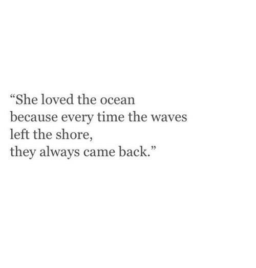 """Waves, Ocean, and Time: """"She loved the ocean  because every time the waves  left the shore,  they always came back."""""""