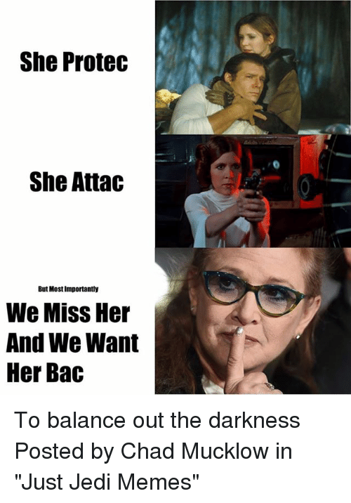 "Chads: She Protec  She Attac  But Most Importantly  We Miss Her  And We Want  Her Bac To balance out the darkness  Posted by Chad Mucklow‎ in ""Just Jedi Memes"""