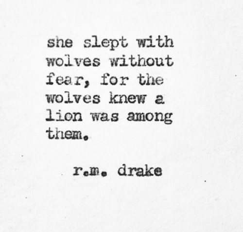 Drake, Fear, and Wolves: she slept with  wolves without  fear, for the  wolves knew a  on was among  them,  rem, drake