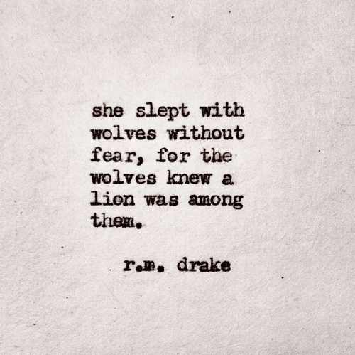 Drake, Lion, and Fear: she slept with  wolves without  fear, for the  wolves knew a  lion was among  them  rem. drake