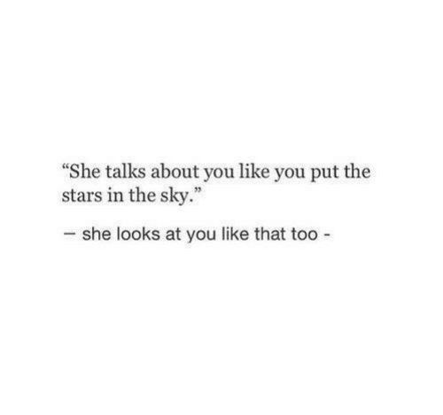 "Stars, Sky, and She: ""She talks about you like you put the  stars in the sky.""  she looks at you like that too -"