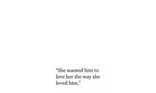 """Love, Her, and Wanted: """"She wanted him to  love her the way she  loved him,"""""""
