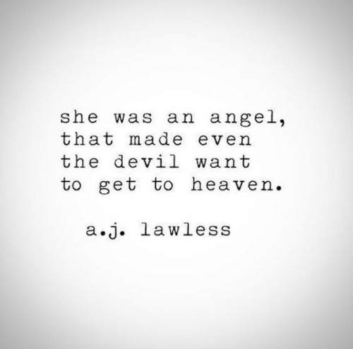 Heaven, Devil, and Angel: she was an angel,  that made even  the devil want  to get to heaven.  a.j. lawless