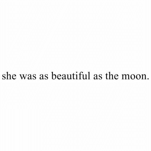 Beautiful, Moon, and Beautiful As: she was as beautiful as the moon.