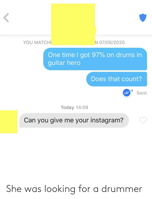she: She was looking for a drummer