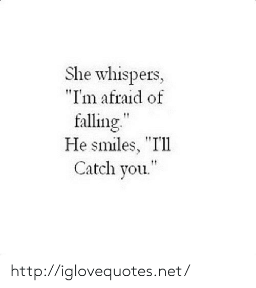 """Http, Smiles, and Net: She whispers,  """"I'm afraid of  falling  He smiles, """"I'll  Catch you http://iglovequotes.net/"""