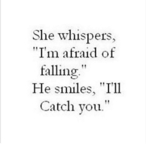 """Smiles, She, and You: She whispers,  """"I'm afraid of  falling""""  He smiles, """"I'll  Catch you."""