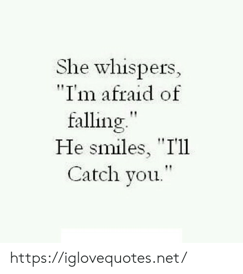 """Smiles, Net, and She: She whispers,  """"I'm afraid of  falling""""  He smiles, """"I'll  Catch you. https://iglovequotes.net/"""