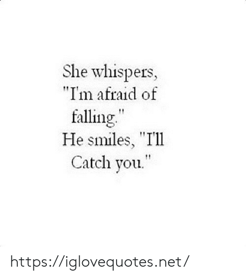 "Smiles, Net, and She: She whispers,  ""I'm afraid of  falling""  He smiles, ""Ill  Catch you. https://iglovequotes.net/"