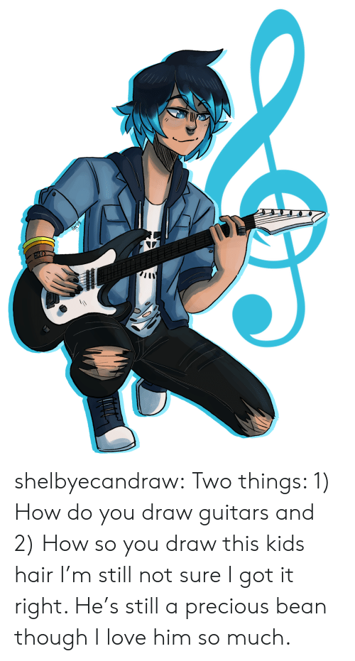 Love, Precious, and Target: shelbyecandraw:  Two things: 1) How do you draw guitars and 2) How so you draw this kids hair I'm still not sure I got it right. He's still a precious bean though I love him so much.
