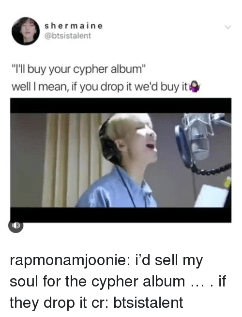 """sher: sher main e  @btsistalent  """"I'll buy your cypher album""""  well I mean, if you drop it we'd buy it rapmonamjoonie:  i'd sell my soul for the cypher album … . if they drop it  cr: btsistalent"""