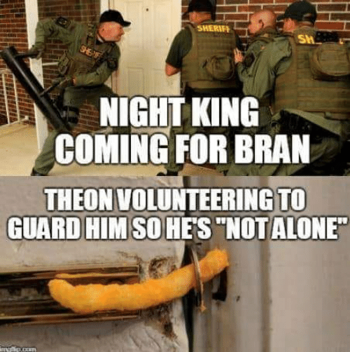 """Game of Thrones, Bran, and King: SHERIF  NIGHT KING  COMING FOR BRAN  THEON VOLUNTEERING TO  GUARD HIMSOHES""""NOTALONE"""