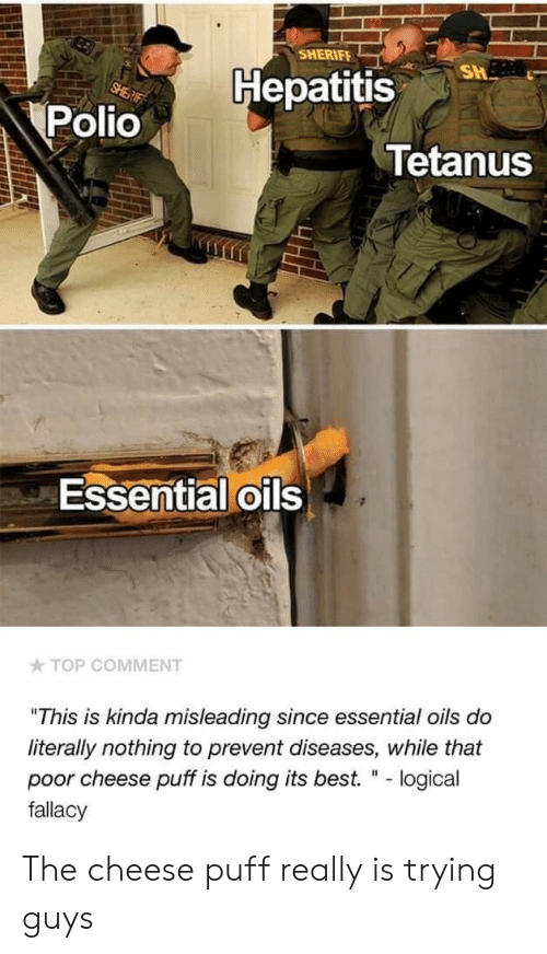 """Best, Hepatitis, and Polio: SHERIFE  Hepatitis  Polio  Tetanus  Essential oils  TOP COMMENT  """"This is kinda misleading since essential oils do  literally nothing to prevent diseases, while that  poor cheese puff is doing its best. """" - logical  fallacy The cheese puff really is trying guys"""