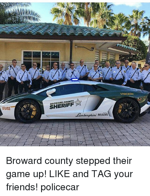 Friends, Ups, and Game: SHERIFF  denborghini MIAMI Broward county stepped their game up! LIKE and TAG your friends! policecar