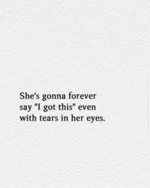 "Forever, Got, and Her: She's gonna forever  say ""I got this"" even  with tears in her eyes."