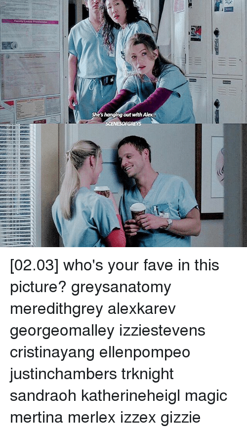 Memes, 🤖, and Alec: She's hanging out with Alec  maTTE  avi [02.03] who's your fave in this picture? greysanatomy meredithgrey alexkarev georgeomalley izziestevens cristinayang ellenpompeo justinchambers trknight sandraoh katherineheigl magic mertina merlex izzex gizzie