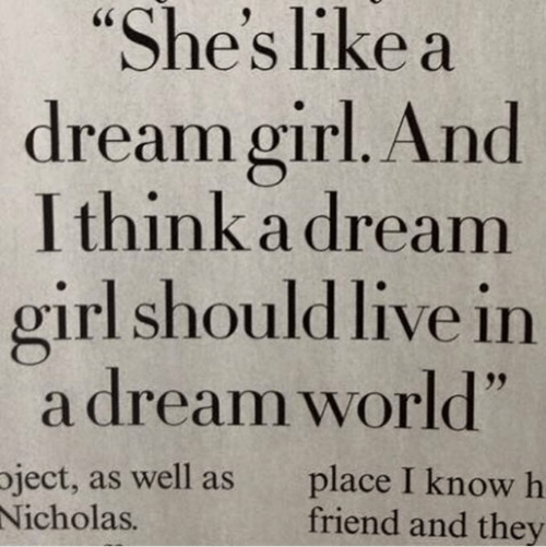 "Nicholas: ""She's like a  dream girl. And  I think a dream  girl should live in  a dream world""  ject, as well as  Nicholas.  place I know h  friend and they"