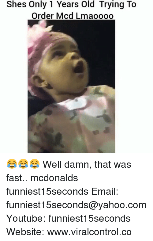Funny, McDonalds, and Email: Shes Only 1 Years Old Trying To  Order Mcd Lmaoooo 😂😂😂 Well damn, that was fast.. mcdonalds funniest15seconds Email: funniest15seconds@yahoo.com Youtube: funniest15seconds Website: www.viralcontrol.co