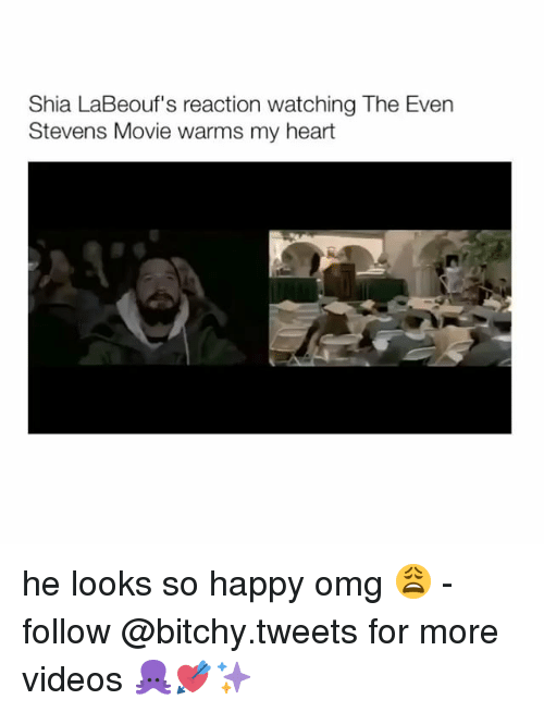Shia LaBeouf, Girl Memes, and Even Stevens: Shia LaBeouf's reaction watching The Even  Stevens Movie warms my heart he looks so happy omg 😩 - follow @bitchy.tweets for more videos 🐙💘✨