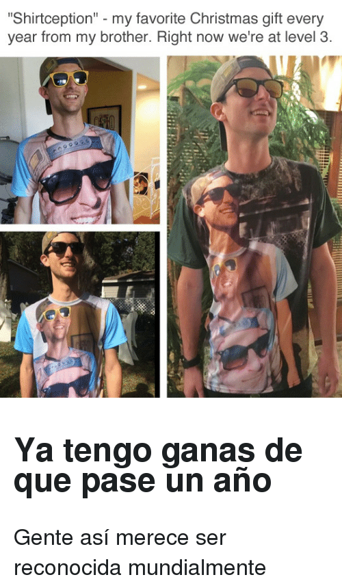 """Christmas, Brother, and Que: """"Shirtception"""" - my favorite Christmas gift every  year from my brother. Right now we're at level 3 <h2>Ya tengo ganas de que pase un año</h2><p>Gente así merece ser reconocida mundialmente</p>"""