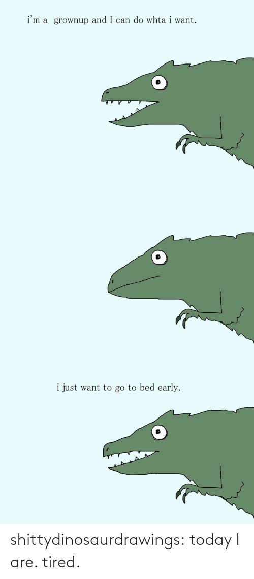 tired: shittydinosaurdrawings: today I are. tired.